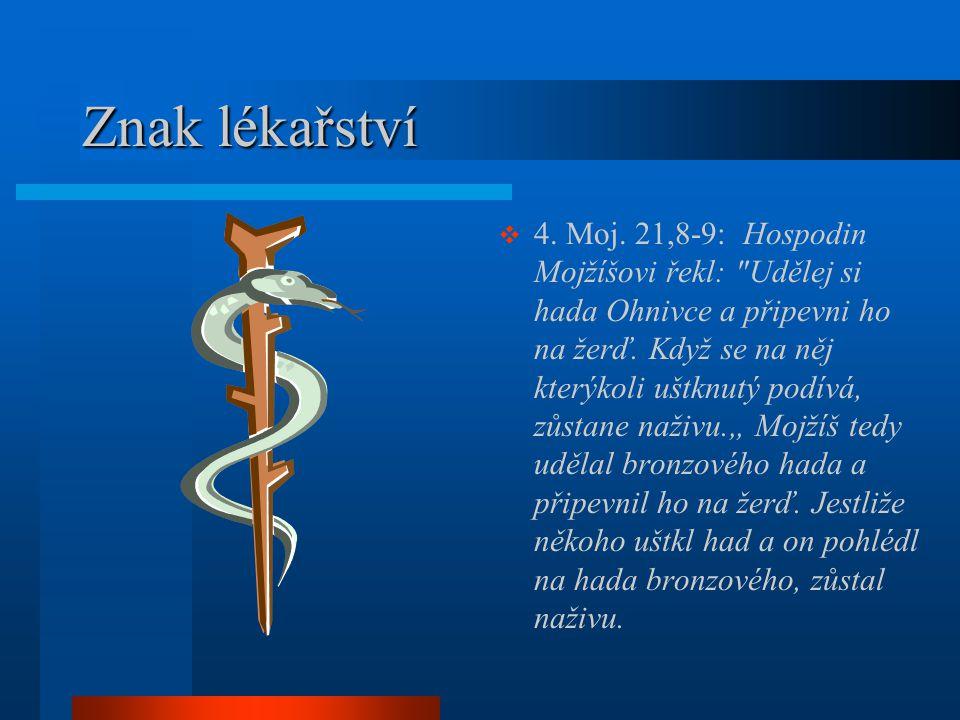 Znak lékařství  4. Moj. 21,8-9: Hospodin Mojžíšovi řekl: