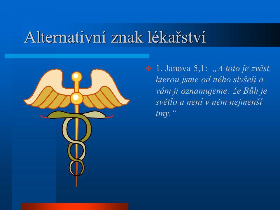 """Alternativní znak lékařství  1. Janova 5,1: """"A toto je zvěst, kterou jsme od něho slyšeli a vám ji oznamujeme: že Bůh je světlo a není v něm nejmenší"""