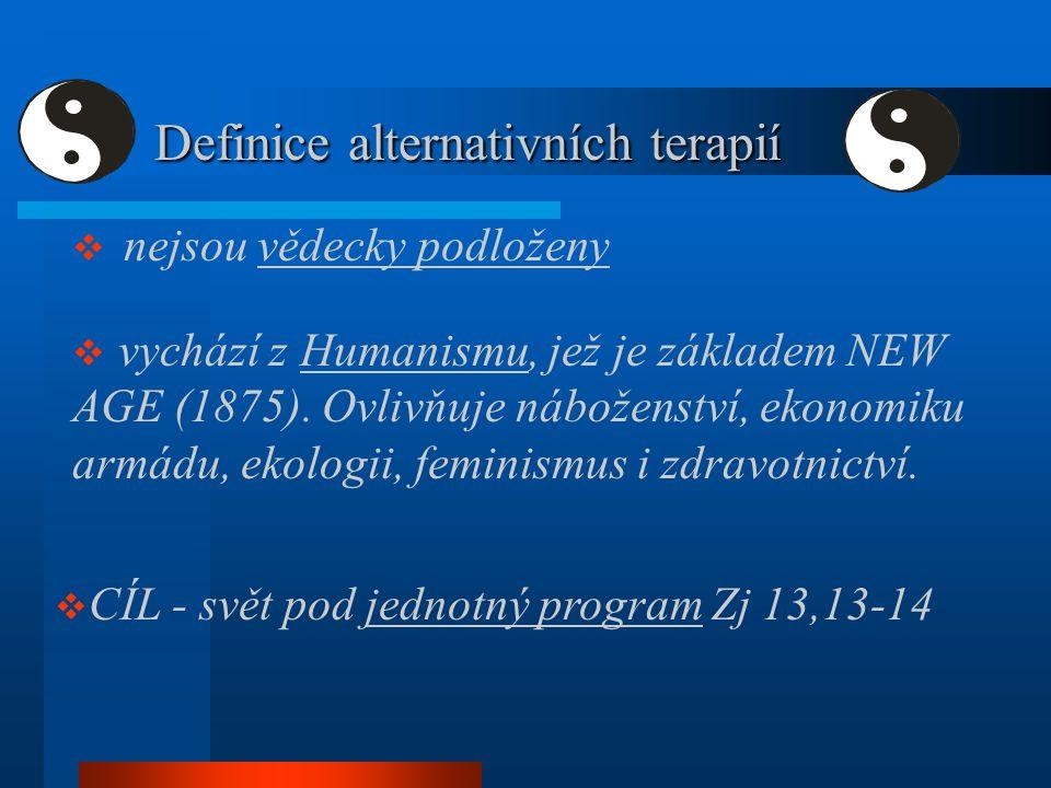 Definice alternativních terapií Definice alternativních terapií  nejsou vědecky podloženy  vychází z Humanismu, jež je základem NEW AGE (1875). Ovli