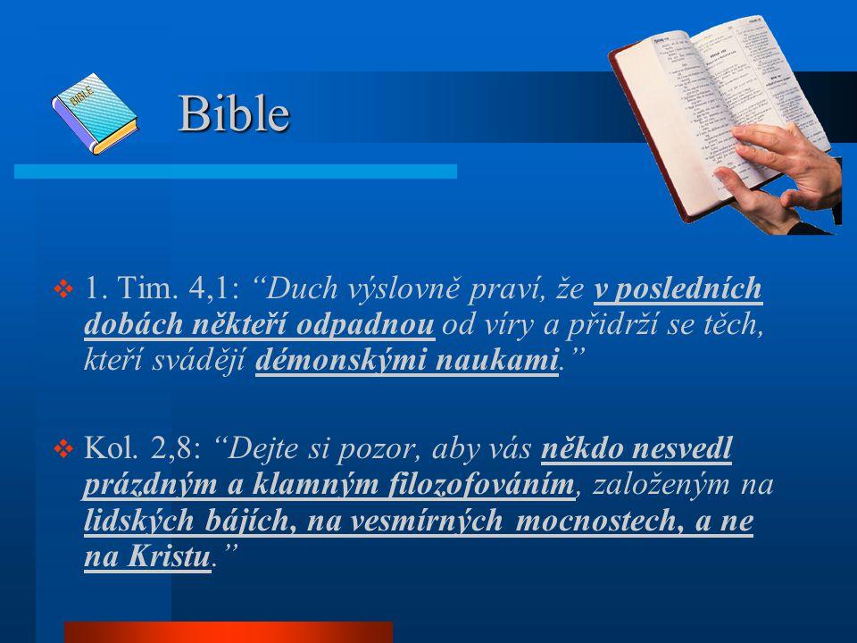 """Bible Bible  1. Tim. 4,1: """"Duch výslovně praví, že v posledních dobách někteří odpadnou od víry a přidrží se těch, kteří svádějí démonskými naukami."""""""