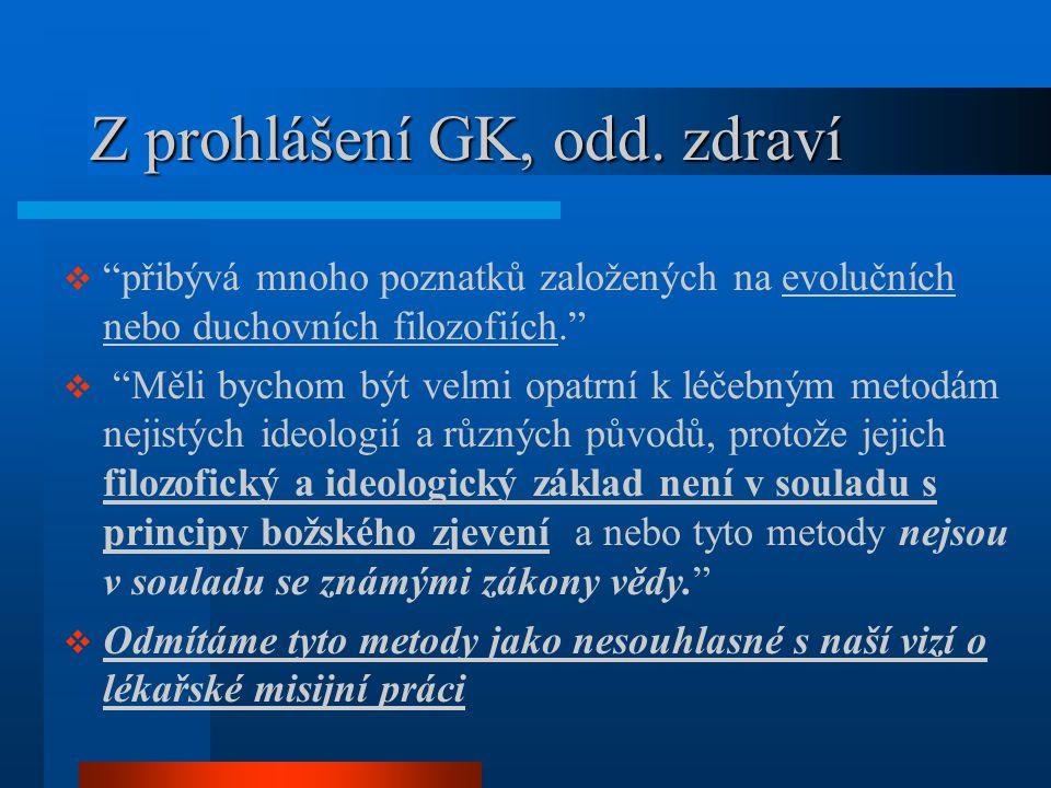 """Z prohlášení GK, odd. zdraví  """"přibývá mnoho poznatků založených na evolučních nebo duchovních filozofiích.""""  """"Měli bychom být velmi opatrní k léčeb"""