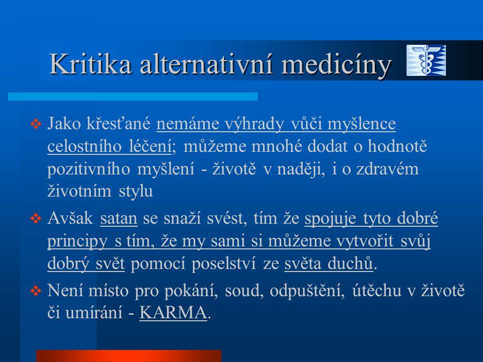 Kritika alternativní medicíny Kritika alternativní medicíny  Jako křesťané nemáme výhrady vůči myšlence celostního léčení; můžeme mnohé dodat o hodno