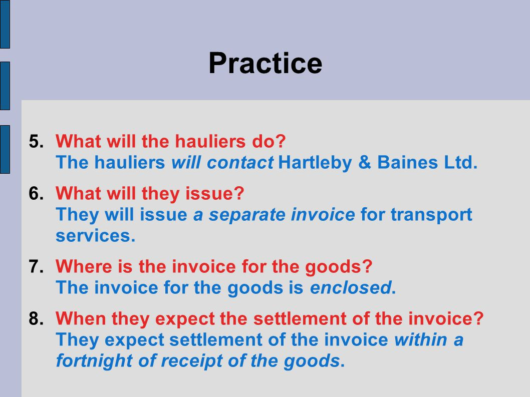 Practice 5.What will the hauliers do. The hauliers will contact Hartleby & Baines Ltd.