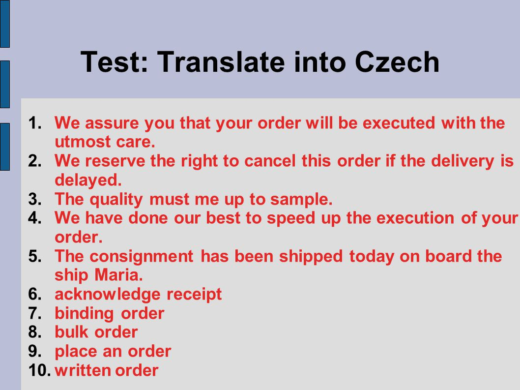 Test: Translate into Czech 1.We assure you that your order will be executed with the utmost care.