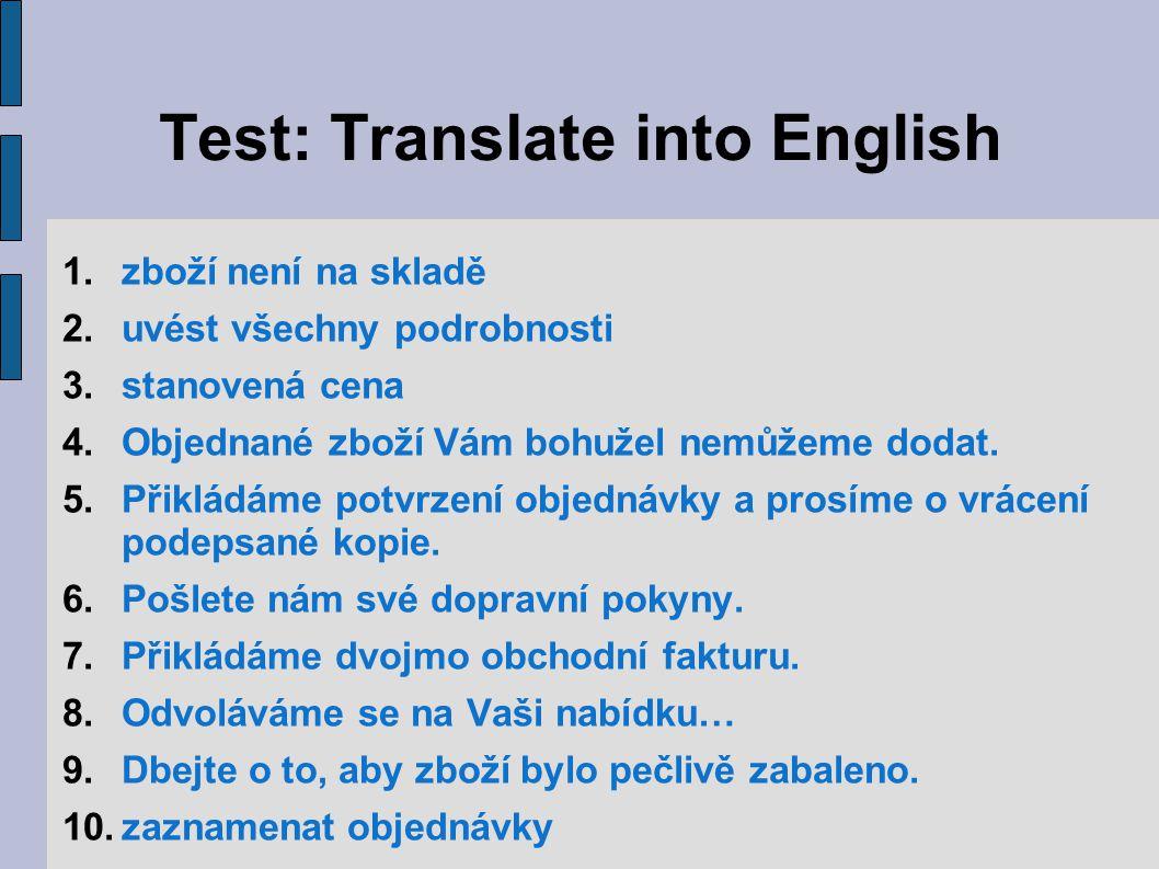 Test: Translate into English 1.zboží není na skladě 2.uvést všechny podrobnosti 3.stanovená cena 4.Objednané zboží Vám bohužel nemůžeme dodat.