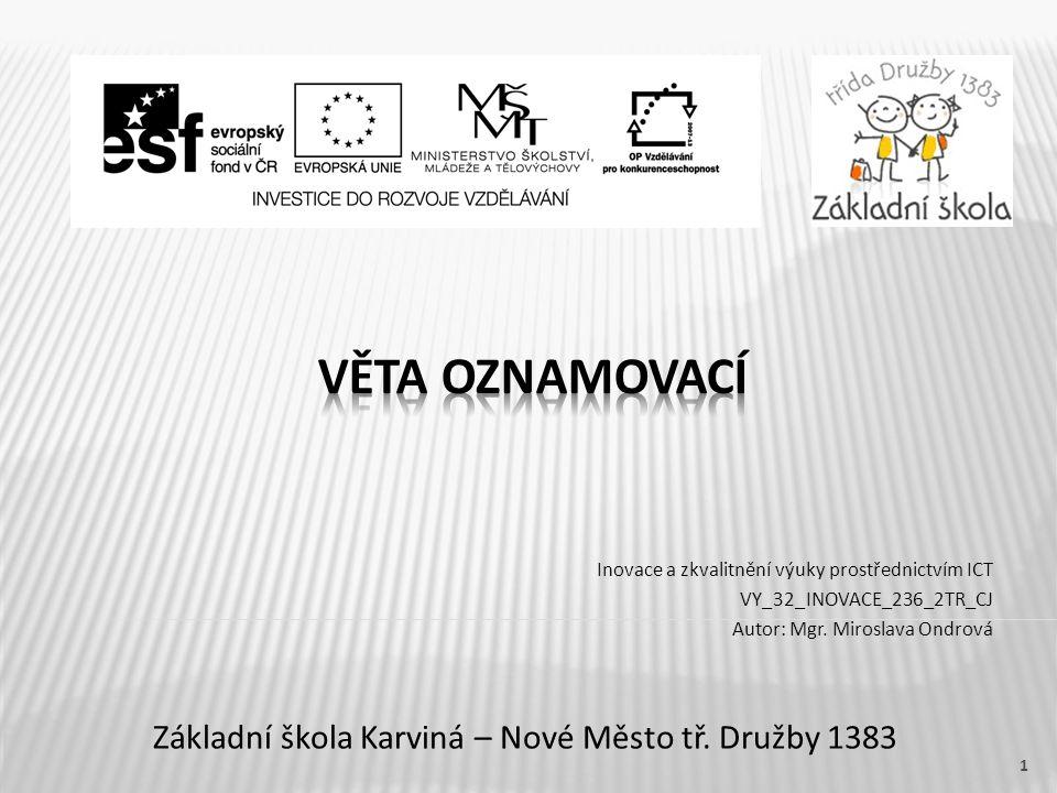 Základní škola Karviná – Nové Město tř. Družby 1383 Inovace a zkvalitnění výuky prostřednictvím ICT VY_32_INOVACE_236_2TR_CJ Autor: Mgr. Miroslava Ond