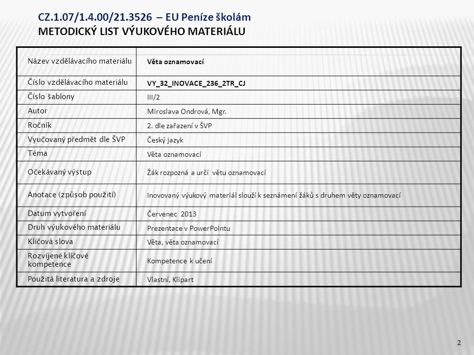Název vzdělávacího materiálu Věta oznamovací Číslo vzdělávacího materiálu VY_32_INOVACE_236_2TR_CJ Číslo šablony III/2 Autor Miroslava Ondrová, Mgr. R