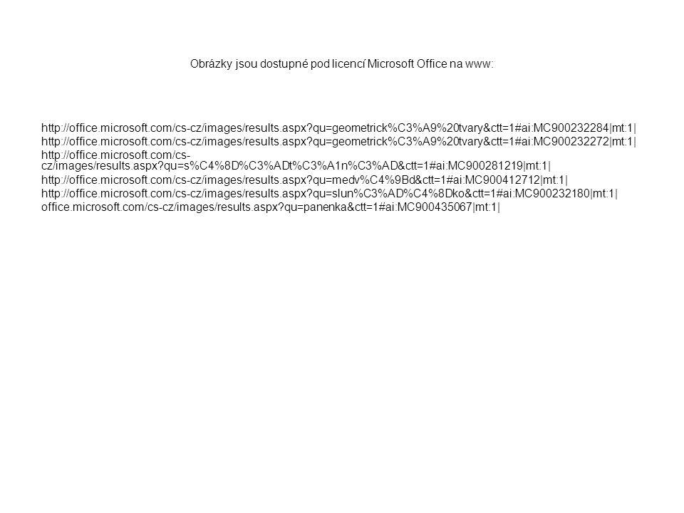 Obrázky jsou dostupné pod licencí Microsoft Office na www: http://office.microsoft.com/cs-cz/images/results.aspx?qu=geometrick%C3%A9%20tvary&ctt=1#ai:MC900232284|mt:1| http://office.microsoft.com/cs-cz/images/results.aspx?qu=geometrick%C3%A9%20tvary&ctt=1#ai:MC900232272|mt:1| http://office.microsoft.com/cs- cz/images/results.aspx?qu=s%C4%8D%C3%ADt%C3%A1n%C3%AD&ctt=1#ai:MC900281219|mt:1| http://office.microsoft.com/cs-cz/images/results.aspx?qu=medv%C4%9Bd&ctt=1#ai:MC900412712|mt:1| http://office.microsoft.com/cs-cz/images/results.aspx?qu=slun%C3%AD%C4%8Dko&ctt=1#ai:MC900232180|mt:1| office.microsoft.com/cs-cz/images/results.aspx?qu=panenka&ctt=1#ai:MC900435067|mt:1|
