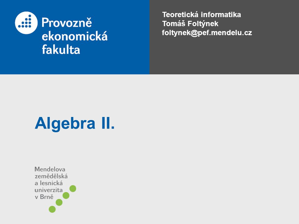 Teoretická informatika Tomáš Foltýnek foltynek@pef.mendelu.cz Algebra II.