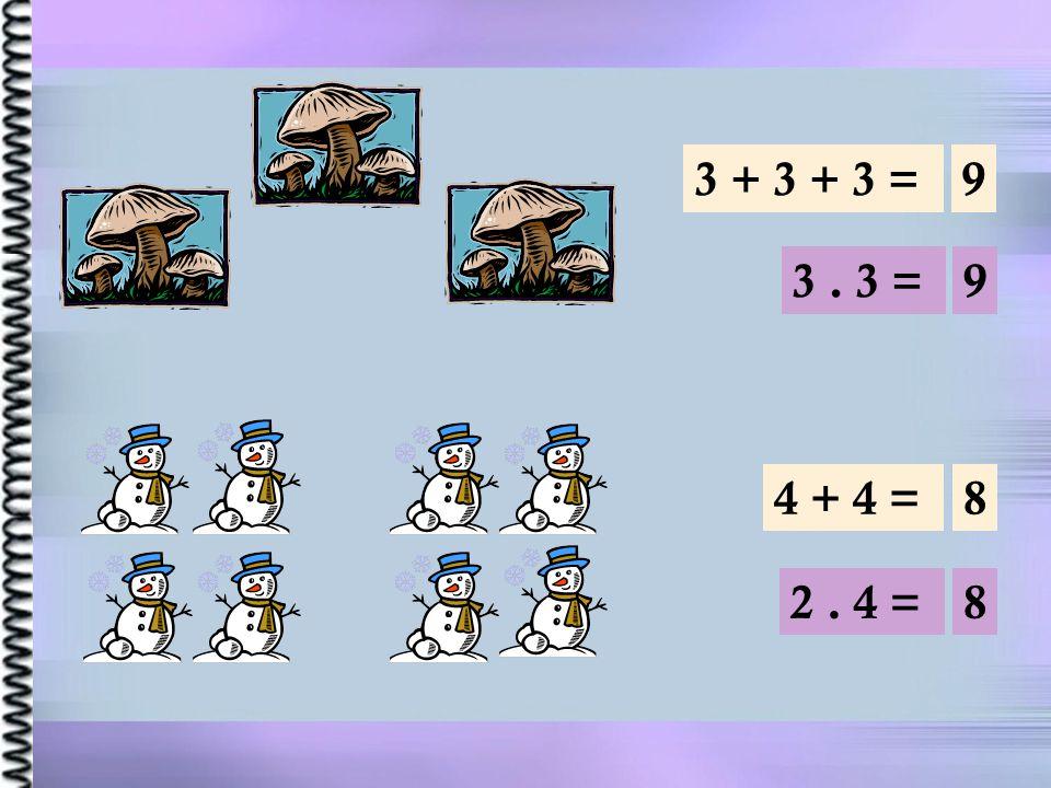 3 + 3 + 3 =9 3. 3 =9 4 + 4 =8 2. 4 =8
