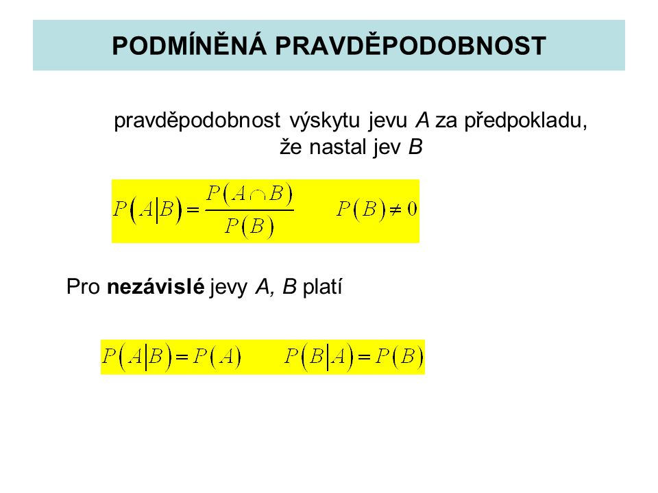 PODMÍNĚNÁ PRAVDĚPODOBNOST pravděpodobnost výskytu jevu A za předpokladu, že nastal jev B Pro nezávislé jevy A, B platí