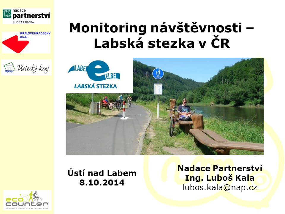 Monitoring návštěvnosti – Labská stezka v ČR Ústí nad Labem 8.10.2014 Nadace Partnerství Ing.
