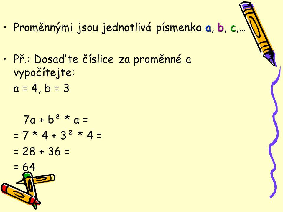 Jednočlen X mnohočlen Jednočlen –Lze zapsat jako: 0,7 »Číslo 0,7 c »Proměnnou c 6b »Součin čísel a proměnných 6b Mnohočlen –Součet jednočlenů 7a + b² + a » 7a + b² + a