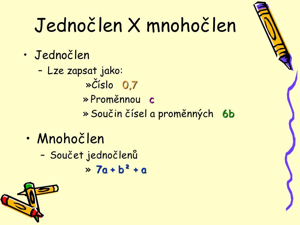 Vypiš všechny jednočleny a všechny mnohočleny abb + c b² a + c + 2 23 2 + c4a a * a 7 * c² a * a 7 * c²