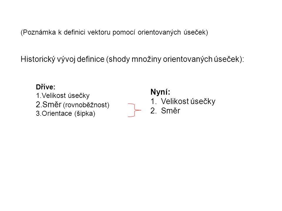 Historický vývoj definice (shody množiny orientovaných úseček): Dříve: 1.Velikost úsečky 2.Směr (rovnoběžnost) 3.Orientace (šipka) Nyní: 1.Velikost ús