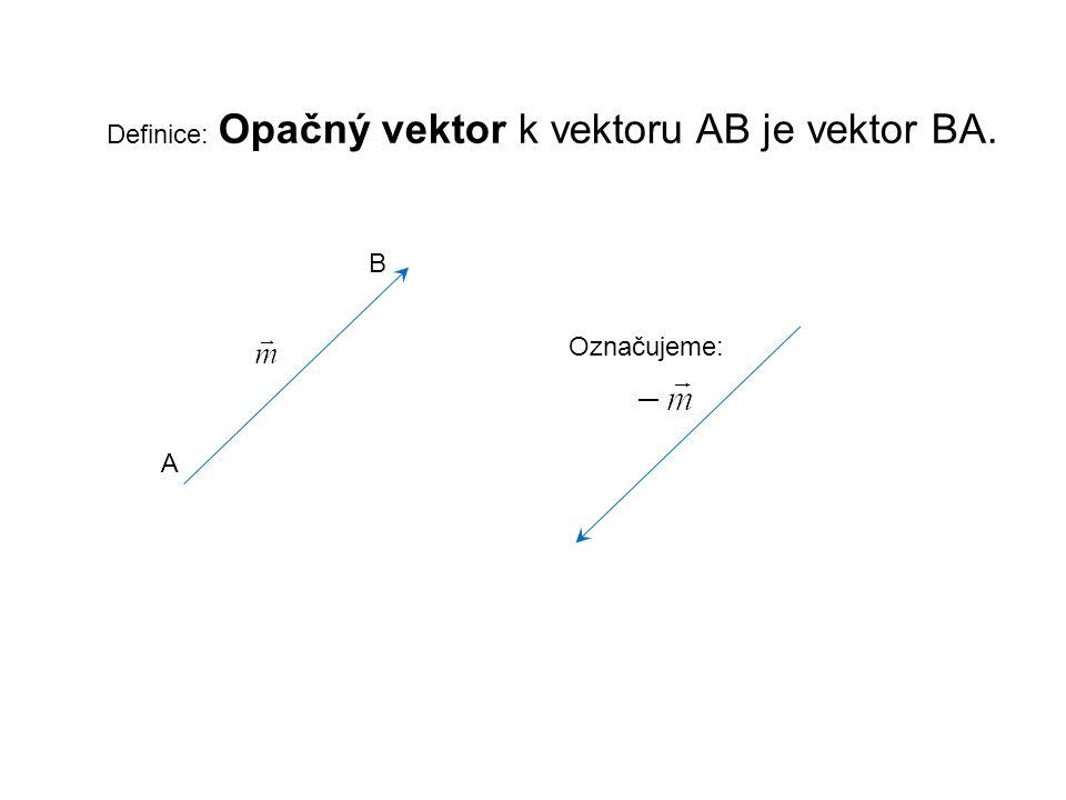 Definice: Opačný vektor k vektoru AB je vektor BA. A B Označujeme: