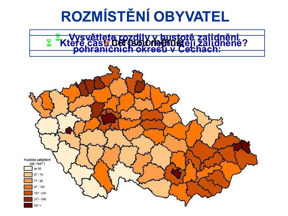 ROZMÍSTĚNÍ OBYVATEL  Vysvětlete rozdíly v hustotě zalidnění pohraničních okresů v Čechách:  Které části ČR jsou nejhustěji zalidněné.