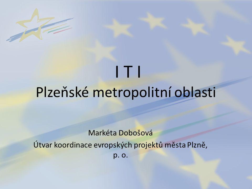 I T I Plzeňské metropolitní oblasti Markéta Dobošová Útvar koordinace evropských projektů města Plzně, p. o.