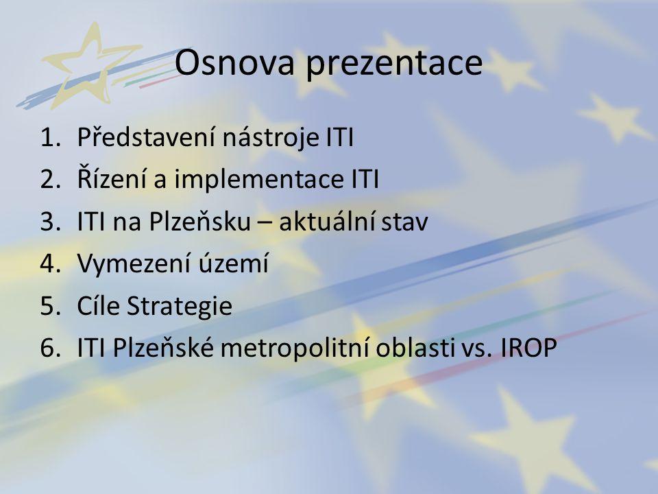 Osnova prezentace 1.Představení nástroje ITI 2.Řízení a implementace ITI 3.ITI na Plzeňsku – aktuální stav 4.Vymezení území 5.Cíle Strategie 6.ITI Plz