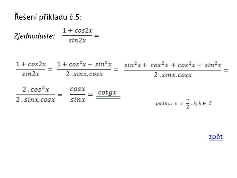 Shrnutí výraz s goniometrickými funkcemi = matematický zápis, který se má zjednodušit a jsou v něm goniometrické funkce Vztahy k úpravě výrazu: sin 2 x + cos 2 x = 1 tg x = cotg x = tg x.