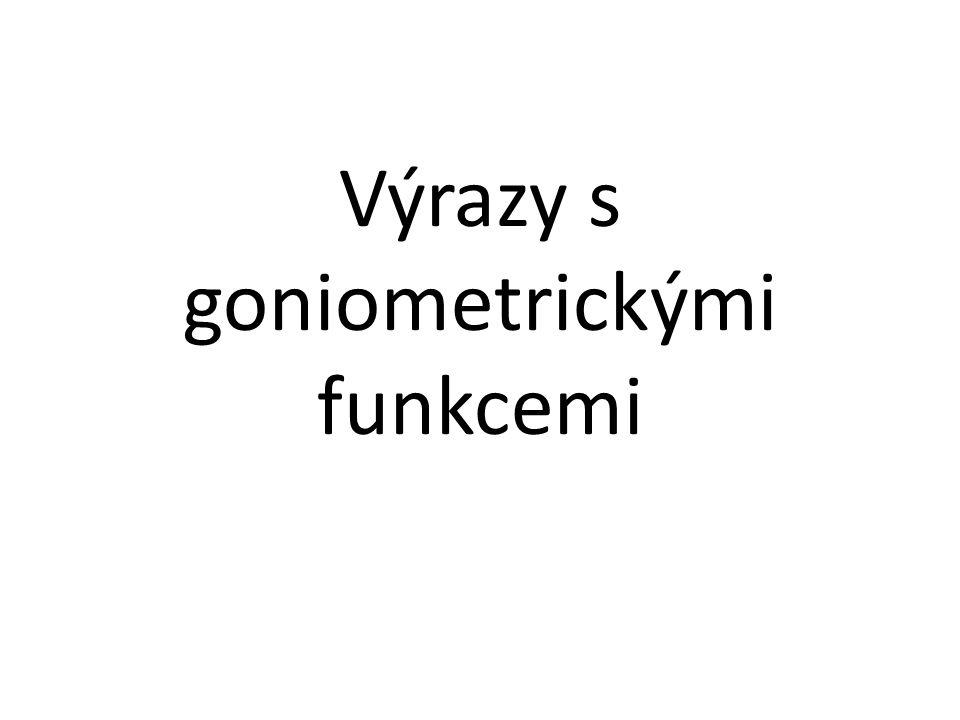 Osnova a)pojem výraz s goniometrickými funkcemi b)vzorce a vztahy pro řešení výrazu s goniometrickými funkcemi c)ukázkové příklady d)příklady na procvičení včetně řešení