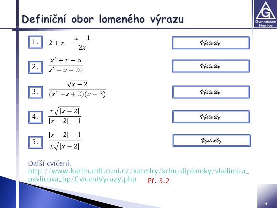 4 x≠0 Výsledky http://www.karlin.mff.cuni.cz/katedry/kdm/diplomky/vladimira_ pavlicova_bp/CviceniVyrazy.php Př.