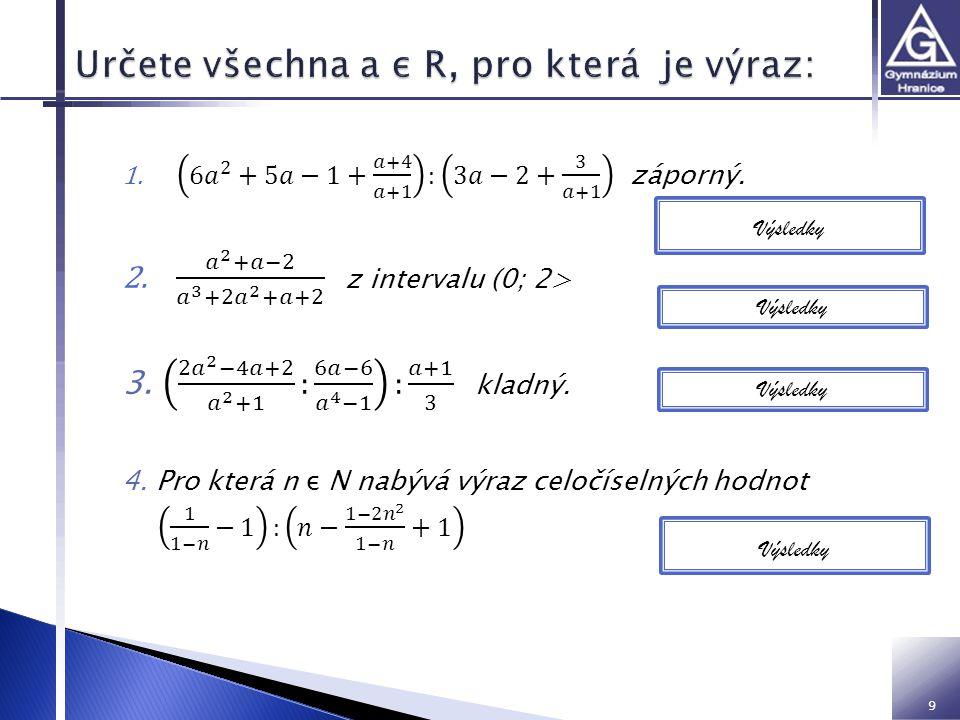 9 2. a >1 3. ∀a ε R, (a-1) 2 Výsledky