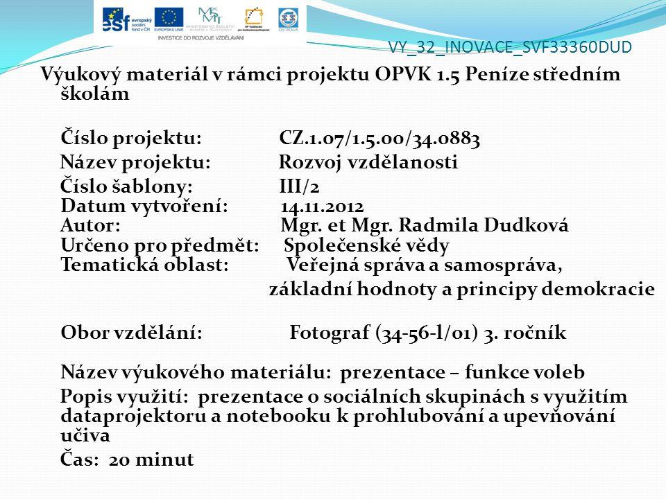 VY_32_INOVACE_SVF33360DUD Výukový materiál v rámci projektu OPVK 1.5 Peníze středním školám Číslo projektu: CZ.1.07/1.5.00/34.0883 Název projektu: Rozvoj vzdělanosti Číslo šablony: III/2 Datum vytvoření: 14.11.2012 Autor: Mgr.