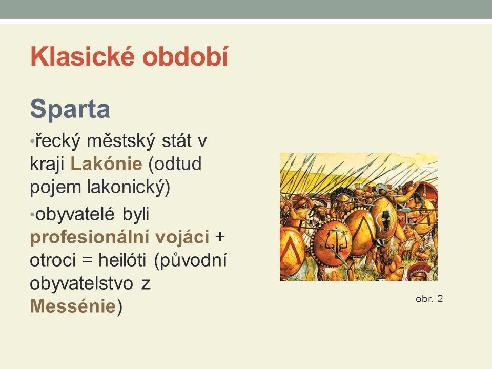 Klasické období Sparta řecký městský stát v kraji Lakónie (odtud pojem lakonický) obyvatelé byli profesionální vojáci + otroci = heilóti (původní obyv