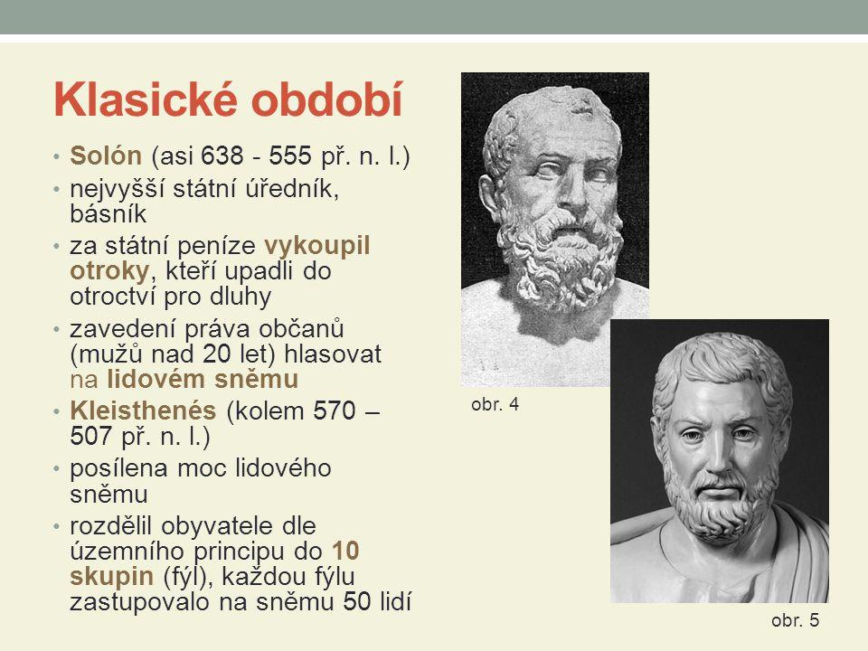 Klasické období Solón (asi 638 - 555 př. n. l.) nejvyšší státní úředník, básník za státní peníze vykoupil otroky, kteří upadli do otroctví pro dluhy z