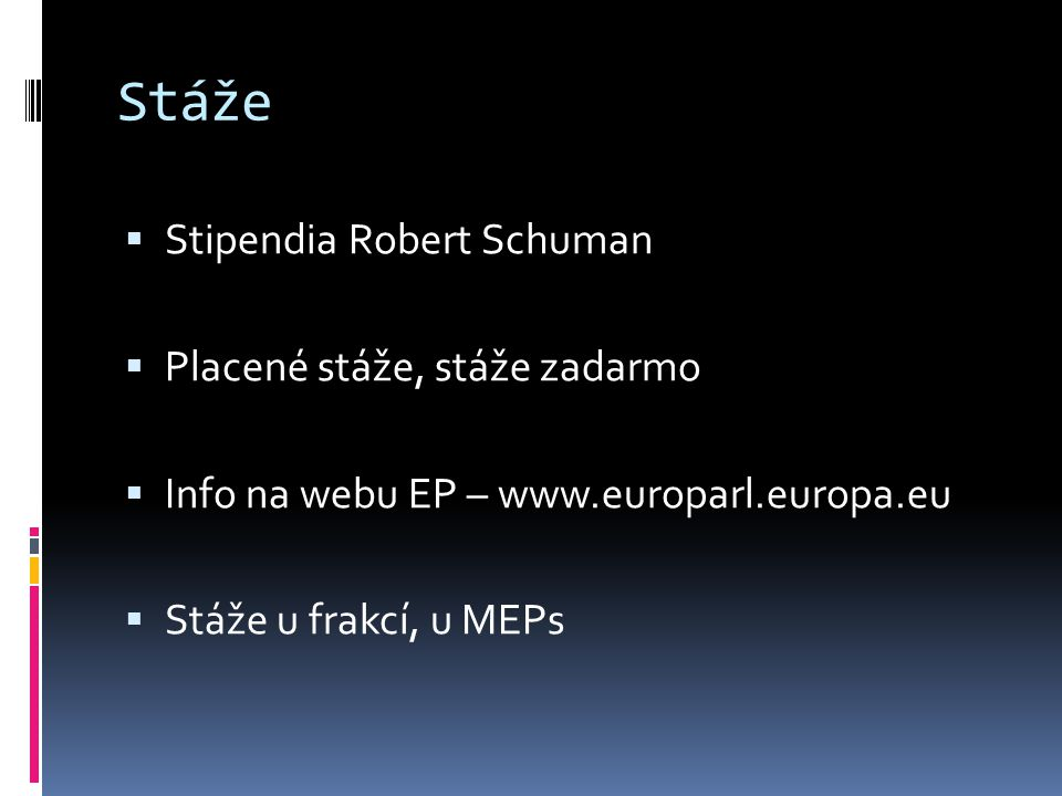 Stáže  Stipendia Robert Schuman  Placené stáže, stáže zadarmo  Info na webu EP – www.europarl.europa.eu  Stáže u frakcí, u MEPs