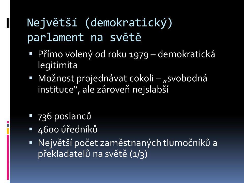 """Největší (demokratický) parlament na světě  Přímo volený od roku 1979 – demokratická legitimita  Možnost projednávat cokoli – """"svobodná instituce , ale zároveň nejslabší  736 poslanců  4600 úředníků  Největší počet zaměstnaných tlumočníků a překladatelů na světě (1/3)"""