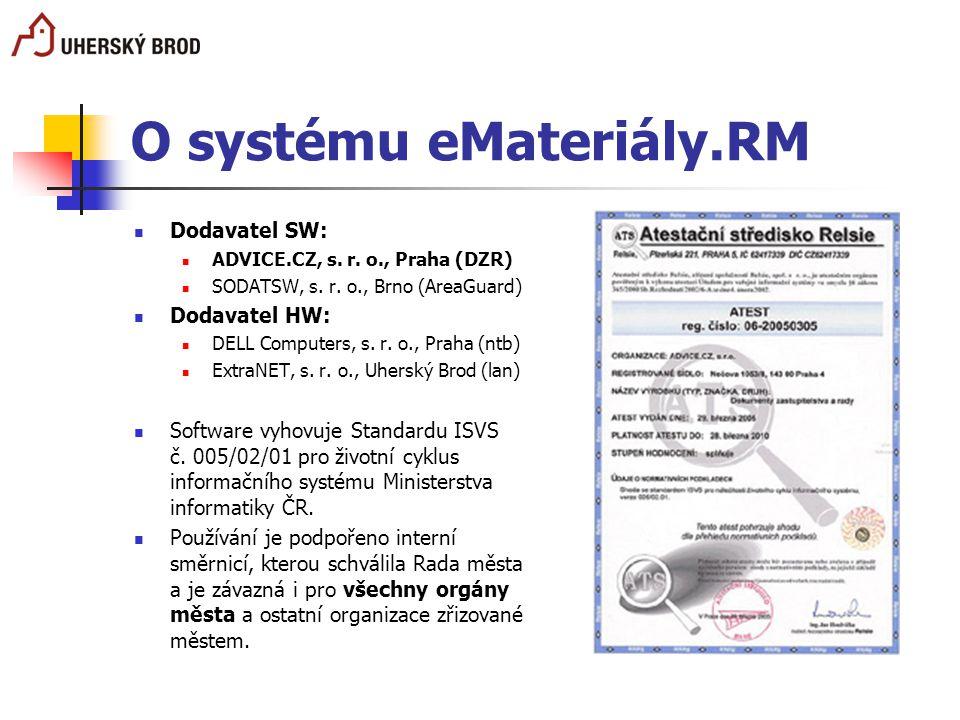 O systému eMateriály.RM Dodavatel SW: ADVICE.CZ, s. r. o., Praha (DZR) SODATSW, s. r. o., Brno (AreaGuard) Dodavatel HW: DELL Computers, s. r. o., Pra
