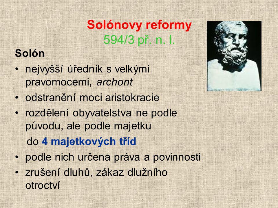 Solónovy reformy 594/3 př. n. l. Solón nejvyšší úředník s velkými pravomocemi, archont odstranění moci aristokracie rozdělení obyvatelstva ne podle pů