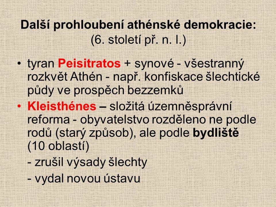 Další prohloubení athénské demokracie: (6. století př. n. l.) tyran Peisitratos + synové - všestranný rozkvět Athén - např. konfiskace šlechtické půdy