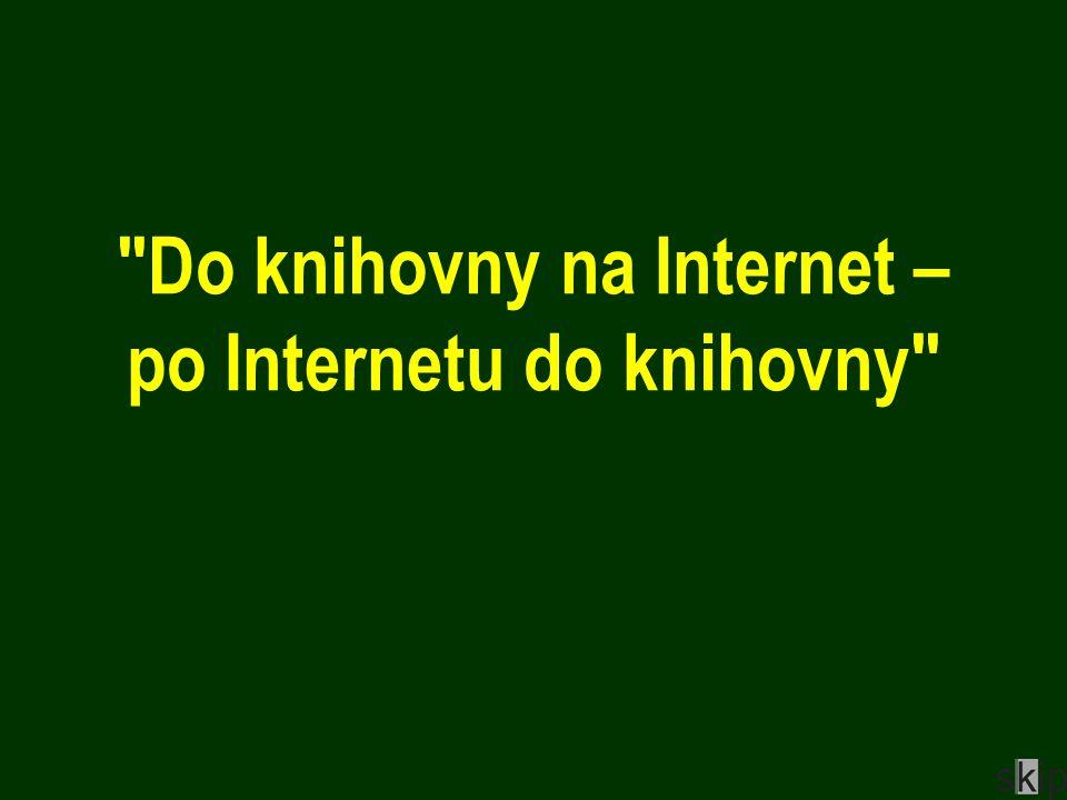 Do knihovny na Internet – po Internetu do knihovny