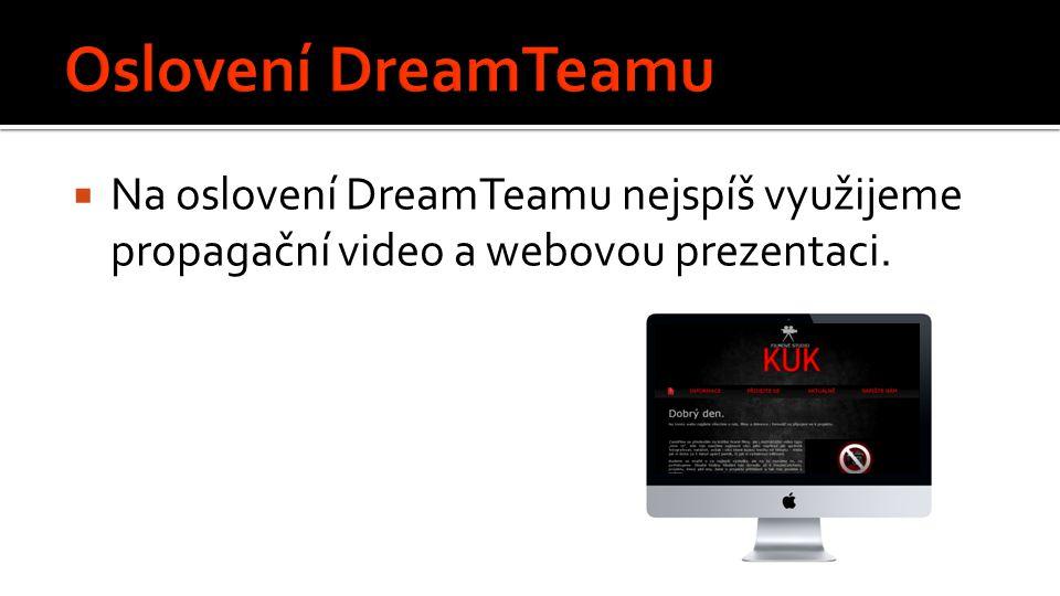  Na oslovení DreamTeamu nejspíš využijeme propagační video a webovou prezentaci.
