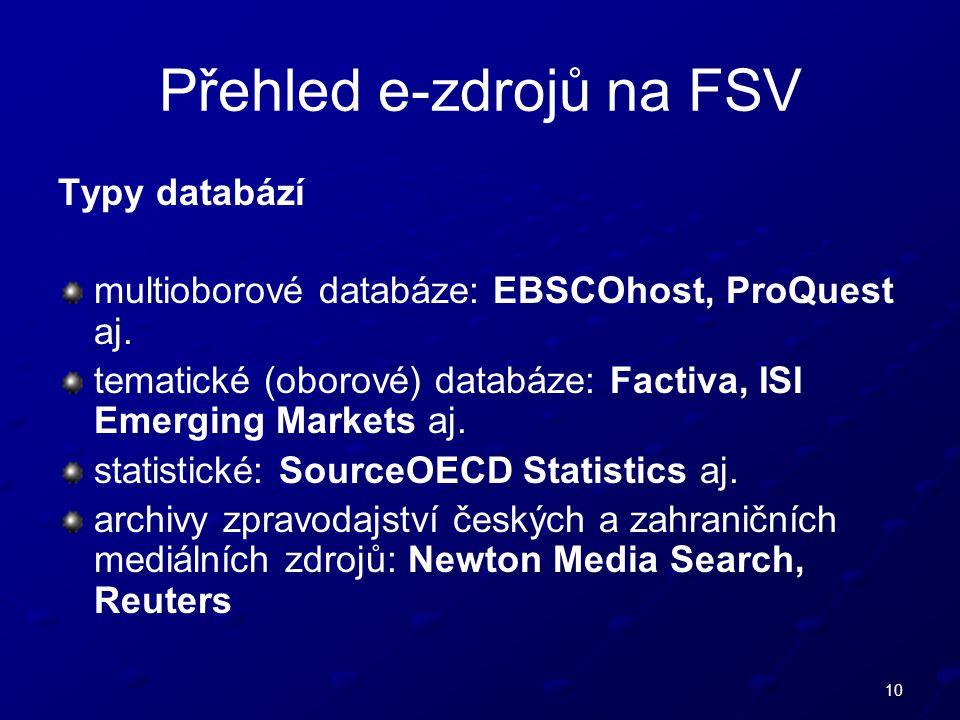 10 Přehled e-zdrojů na FSV Typy databází multioborové databáze: EBSCOhost, ProQuest aj.