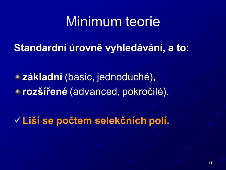 11 Standardní úrovně vyhledávání, a to: základní (basic, jednoduché), rozšířené (advanced, pokročilé).