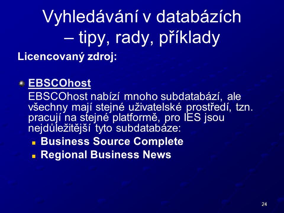 24 Licencovaný zdroj: EBSCOhost EBSCOhost nabízí mnoho subdatabází, ale všechny mají stejné uživatelské prostředí, tzn.