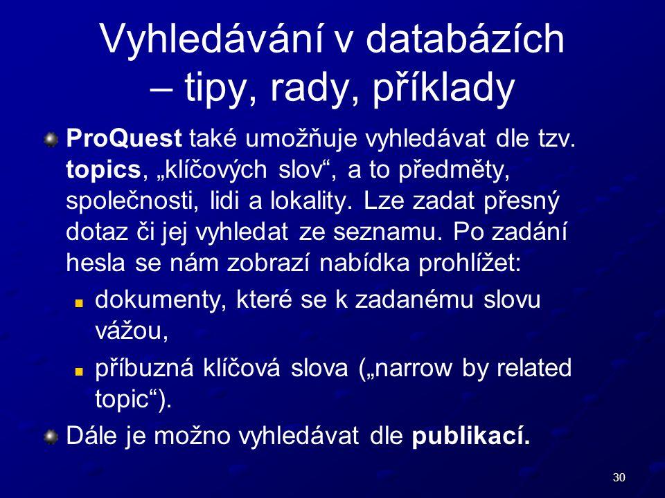 30 Vyhledávání v databázích – tipy, rady, příklady ProQuest také umožňuje vyhledávat dle tzv.