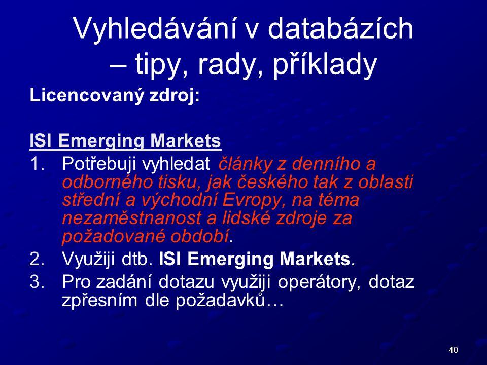 40 Vyhledávání v databázích – tipy, rady, příklady Licencovaný zdroj: ISI Emerging Markets 1.