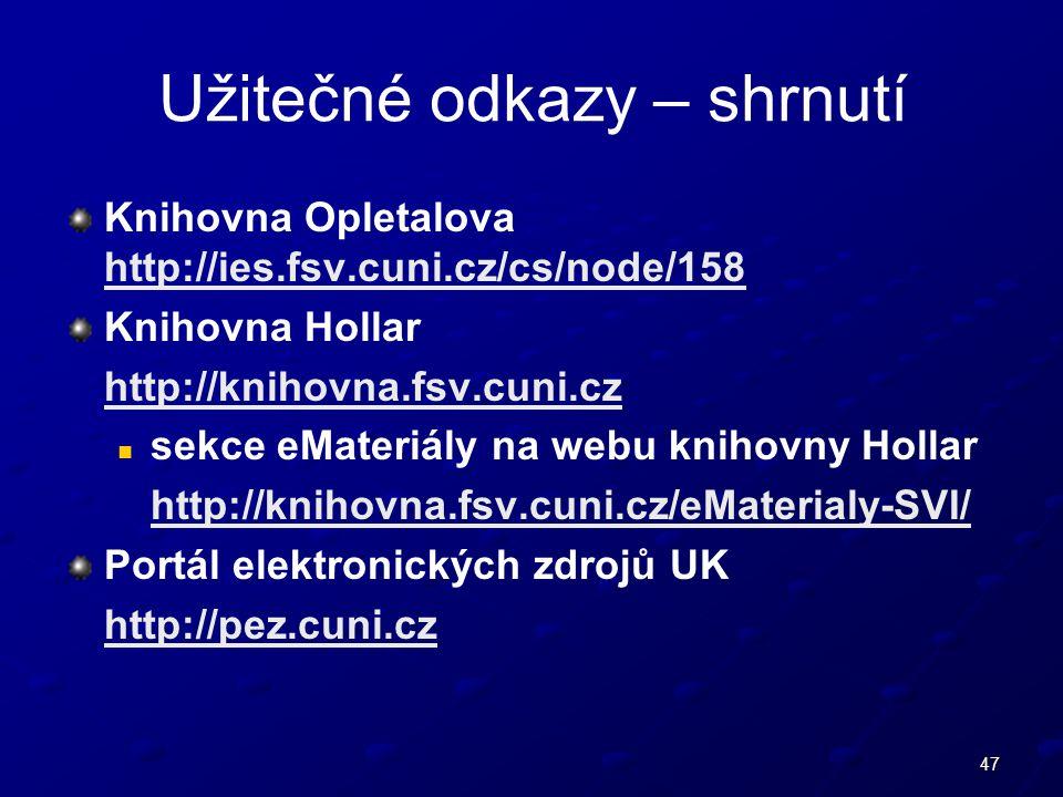 47 Užitečné odkazy – shrnutí Knihovna Opletalova http://ies.fsv.cuni.cz/cs/node/158 http://ies.fsv.cuni.cz/cs/node/158 Knihovna Hollar http://knihovna.fsv.cuni.cz sekce eMateriály na webu knihovny Hollar http://knihovna.fsv.cuni.cz/eMaterialy-SVI/ Portál elektronických zdrojů UK http://pez.cuni.cz