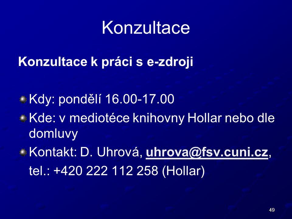 49 Konzultace Konzultace k práci s e-zdroji Kdy: pondělí 16.00-17.00 Kde: v mediotéce knihovny Hollar nebo dle domluvy Kontakt: D.