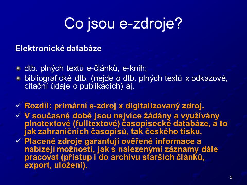 5 Co jsou e-zdroje. Elektronické databáze dtb. plných textů e-článků, e-knih; bibliografické dtb.