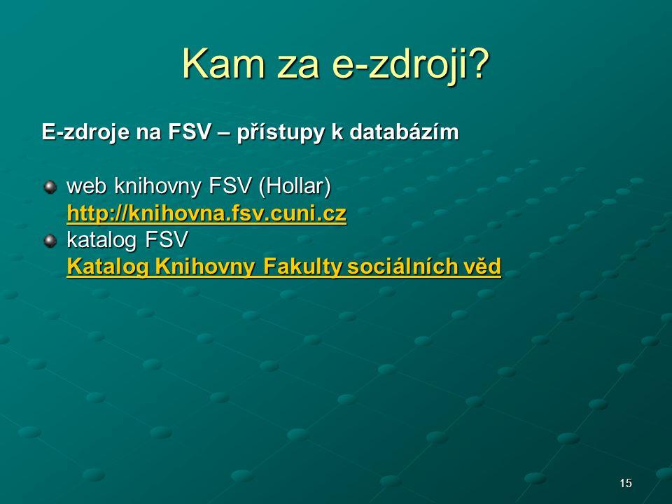 15 E-zdroje na FSV – přístupy k databázím web knihovny FSV (Hollar) http://knihovna.fsv.cuni.cz katalog FSV Katalog Knihovny Fakulty sociálních věd Ka