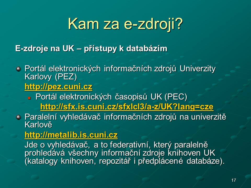 17 Kam za e-zdroji? E-zdroje na UK – přístupy k databázím Portál elektronických informačních zdrojů Univerzity Karlovy (PEZ) http://pez.cuni.cz Portál