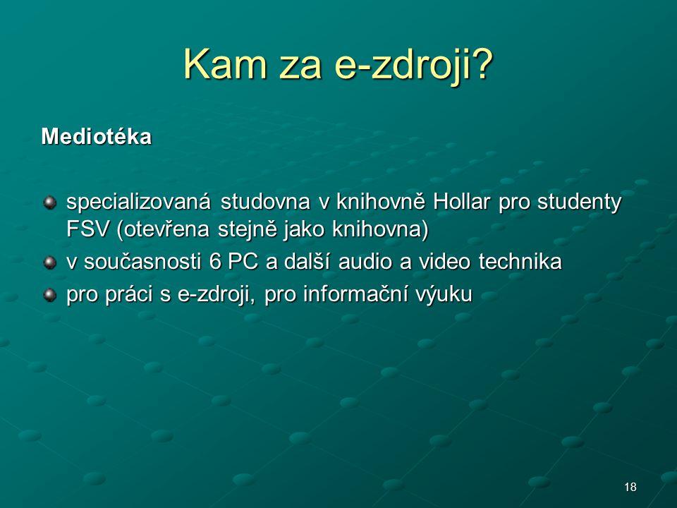 18 Kam za e-zdroji? Mediotéka specializovaná studovna v knihovně Hollar pro studenty FSV (otevřena stejně jako knihovna) v současnosti 6 PC a další au
