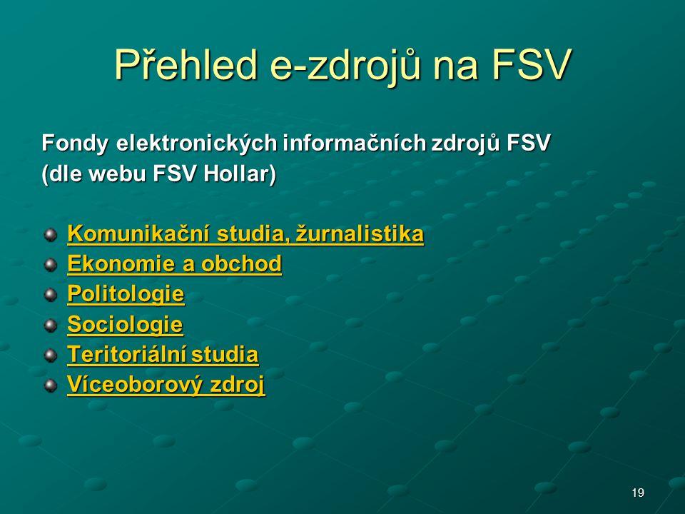 19 Přehled e-zdrojů na FSV Fondy elektronických informačních zdrojů FSV (dle webu FSV Hollar) Komunikační studia, žurnalistika Komunikační studia, žur