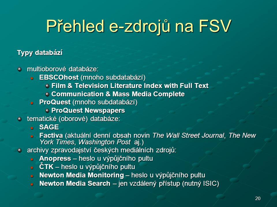 20 Přehled e-zdrojů na FSV Typy databází multioborové databáze: EBSCOhost (mnoho subdatabází) EBSCOhost (mnoho subdatabází) Film & Television Literatu